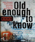 Old Enough to Know: Consulting Children about Sex and AIDS Education in Africa